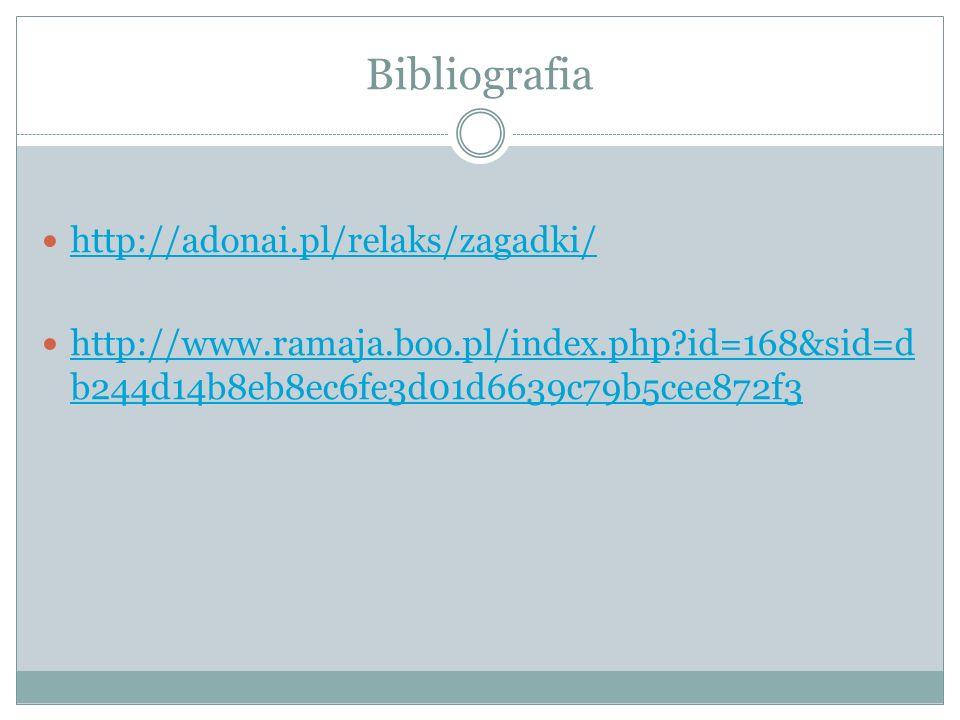Bibliografia http://adonai.pl/relaks/zagadki/ http://www.ramaja.boo.pl/index.php?id=168&sid=d b244d14b8eb8ec6fe3d01d6639c79b5cee872f3 http://www.ramaja.boo.pl/index.php?id=168&sid=d b244d14b8eb8ec6fe3d01d6639c79b5cee872f3