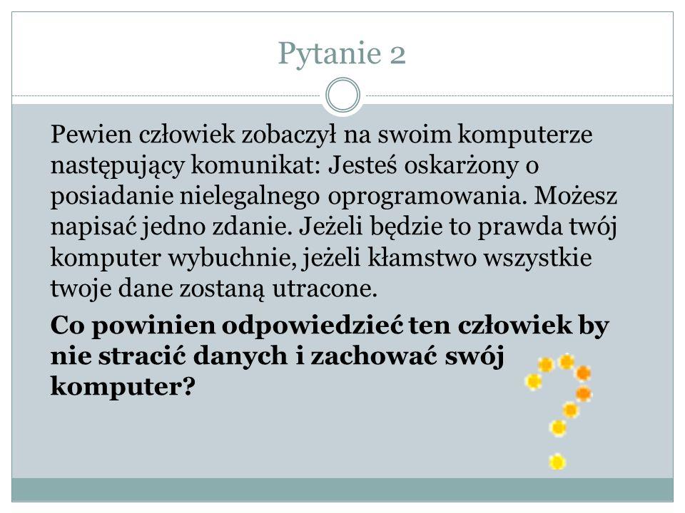 Pytanie 2 Pewien człowiek zobaczył na swoim komputerze następujący komunikat: Jesteś oskarżony o posiadanie nielegalnego oprogramowania.