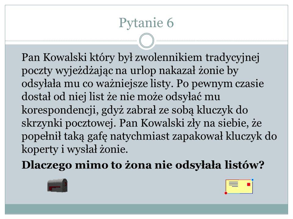 Pytanie 6 Pan Kowalski który był zwolennikiem tradycyjnej poczty wyjeżdżając na urlop nakazał żonie by odsyłała mu co ważniejsze listy.