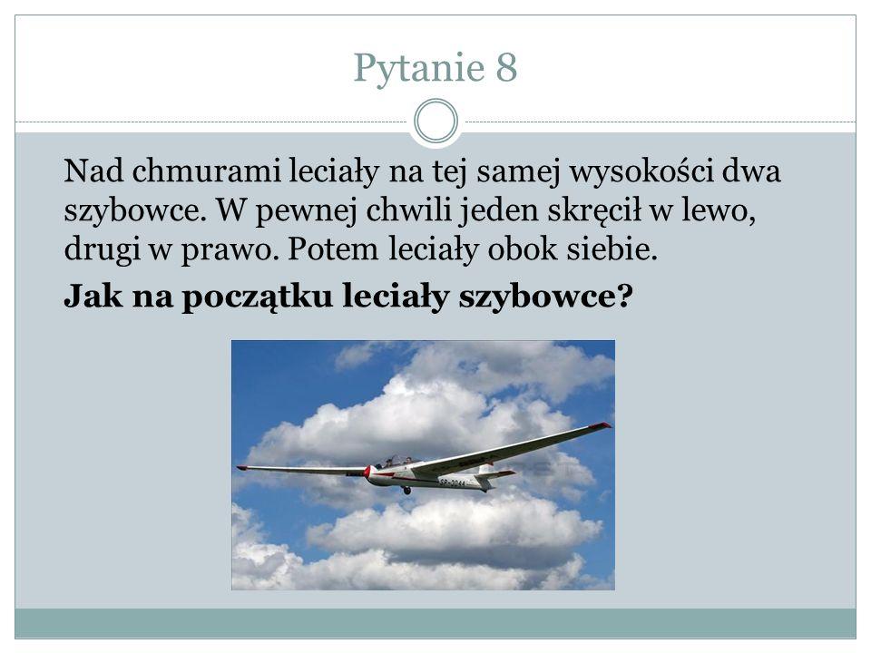 Pytanie 8 Nad chmurami leciały na tej samej wysokości dwa szybowce.