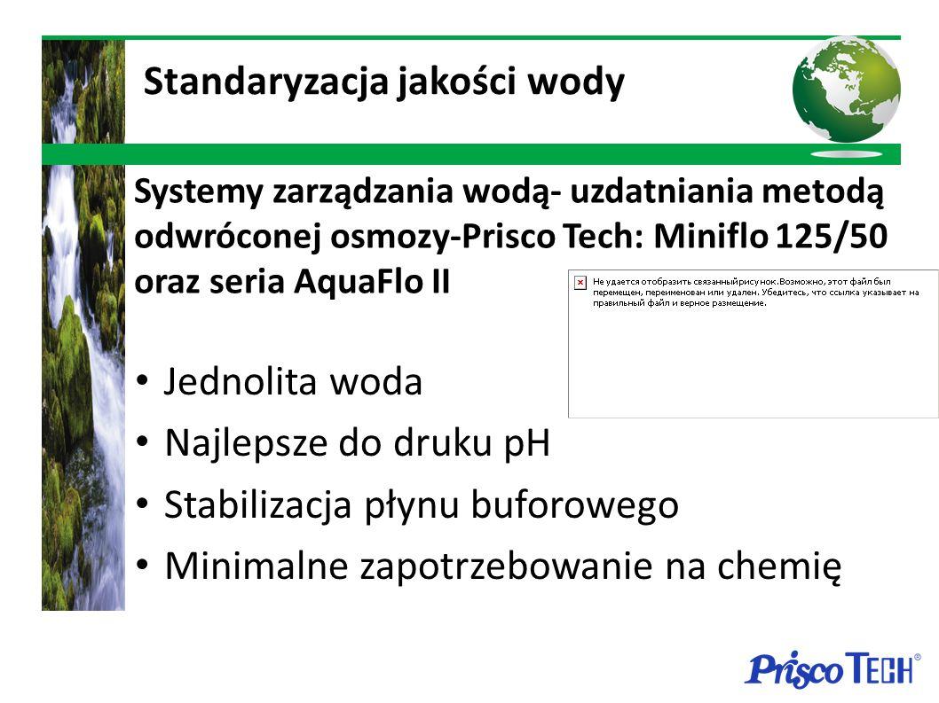 Systemy zarządzania wodą- uzdatniania metodą odwróconej osmozy-Prisco Tech: Miniflo 125/50 oraz seria AquaFlo II Jednolita woda Najlepsze do druku pH Stabilizacja płynu buforowego Minimalne zapotrzebowanie na chemię Standaryzacja jakości wody
