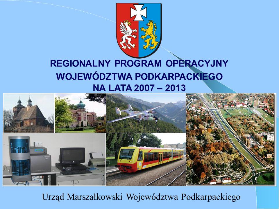 REGIONALNY PROGRAM OPERACYJNY Urząd Marszałkowski Województwa Podkarpackiego WOJEWÓDZTWA PODKARPACKIEGO NA LATA 2007 – 2013