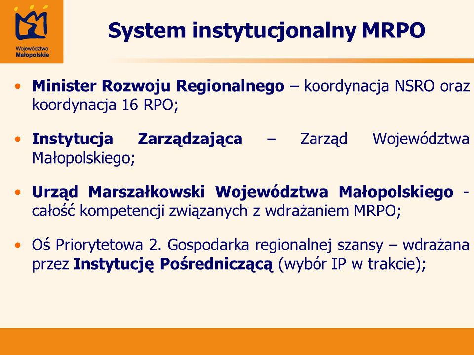 Schemat instytucjonalny MRPO Komisja Europejska Zarząd Województwa Małopolskiego Instytucja Zarządzająca MRPO Departament Koordynacji Programów Regionalnych Instytucja Koordynująca RPO w MRR Oś.