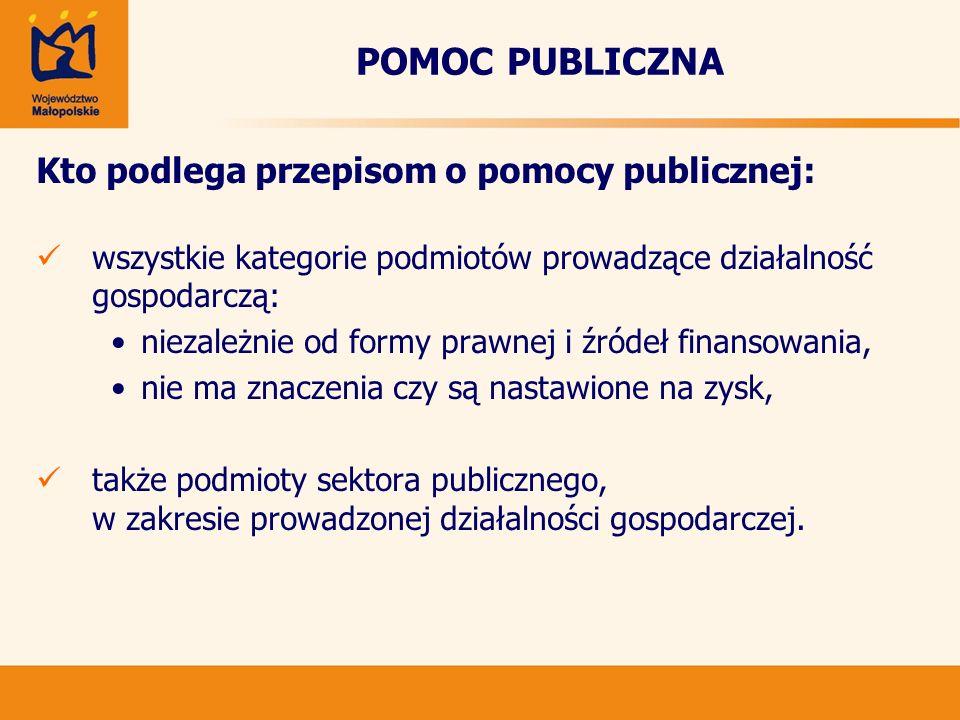 POMOC PUBLICZNA Kto podlega przepisom o pomocy publicznej: wszystkie kategorie podmiotów prowadzące działalność gospodarczą: niezależnie od formy praw