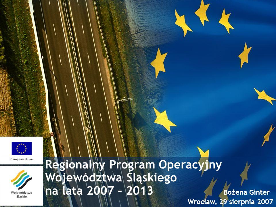 Regionalny Program Operacyjny Województwa Śląskiego na lata 2007 – 2013 Bożena Ginter Wrocław, 29 sierpnia 2007