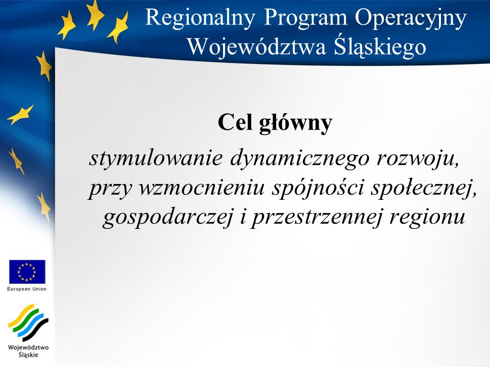 Cel główny stymulowanie dynamicznego rozwoju, przy wzmocnieniu spójności społecznej, gospodarczej i przestrzennej regionu