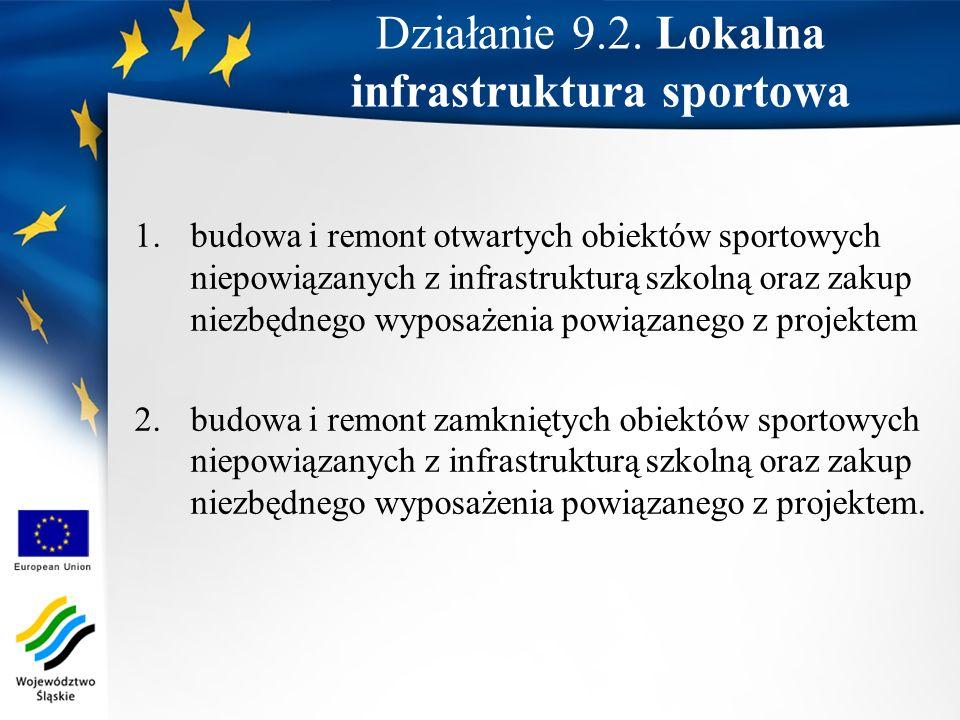 Działanie 9.2. Lokalna infrastruktura sportowa 1.budowa i remont otwartych obiektów sportowych niepowiązanych z infrastrukturą szkolną oraz zakup niez