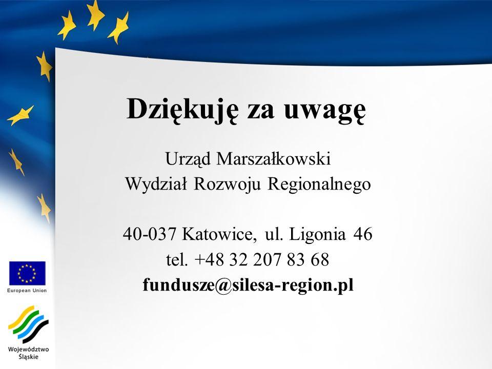 Dziękuję za uwagę Urząd Marszałkowski Wydział Rozwoju Regionalnego 40-037 Katowice, ul. Ligonia 46 tel. +48 32 207 83 68 fundusze@silesa-region.pl