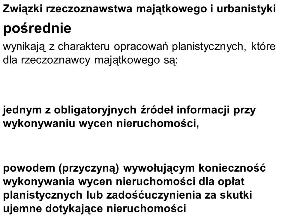 Związki rzeczoznawstwa majątkowego i urbanistyki bezpośrednie ujawniają się w trakcie sporządzania opracowań planistycznych (głównie miejscowego planu