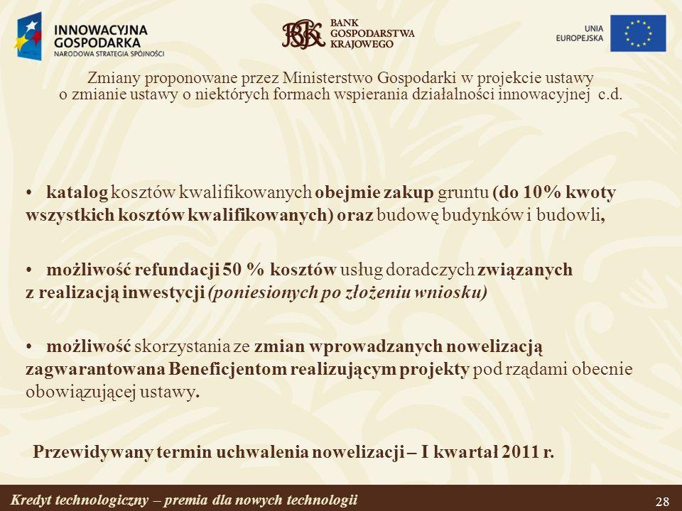 Kredyt technologiczny – premia dla nowych technologii 28 Zmiany proponowane przez Ministerstwo Gospodarki w projekcie ustawy o zmianie ustawy o niektó