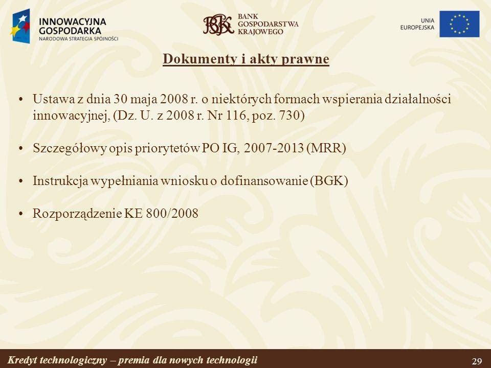 Kredyt technologiczny – premia dla nowych technologii 29 Dokumenty i akty prawne Ustawa z dnia 30 maja 2008 r. o niektórych formach wspierania działal