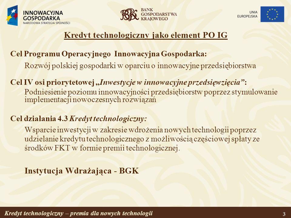 Kredyt technologiczny – premia dla nowych technologii 3 Cel Programu Operacyjnego Innowacyjna Gospodarka: Rozwój polskiej gospodarki w oparciu o innow