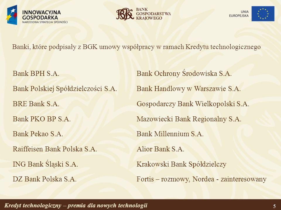 Kredyt technologiczny – premia dla nowych technologii 5 Bank BPH S.A. Bank Polskiej Spółdzielczości S.A. BRE Bank S.A. Bank PKO BP S.A. Bank Pekao S.A