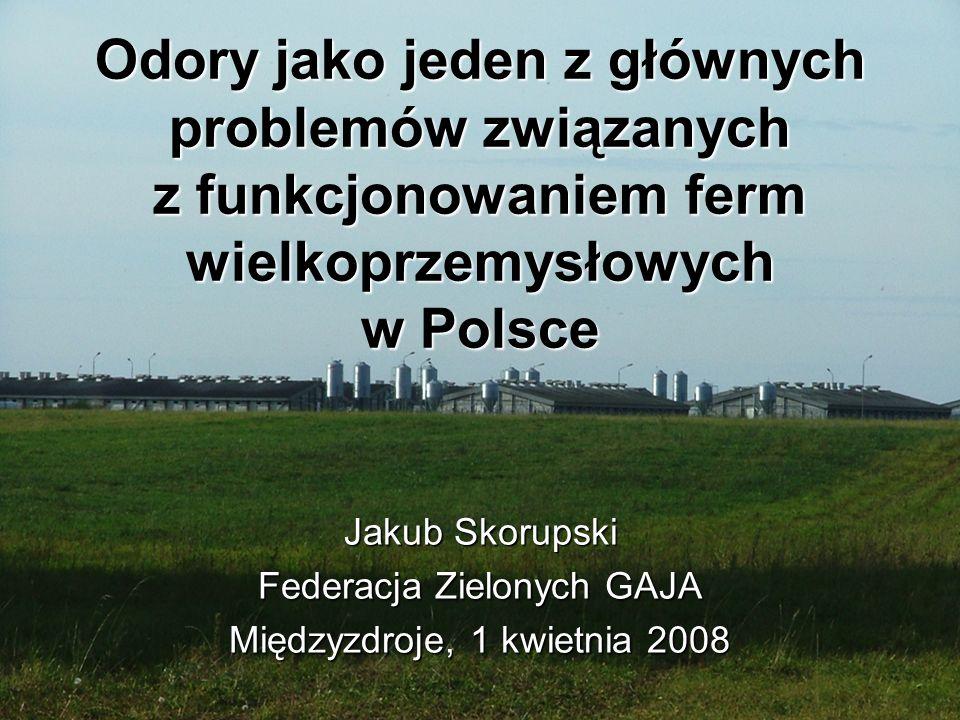 Jakub Skorupski Federacja Zielonych GAJA Międzyzdroje, 1 kwietnia 2008 Odory jako jeden z głównych problemów związanych z funkcjonowaniem ferm wielkop