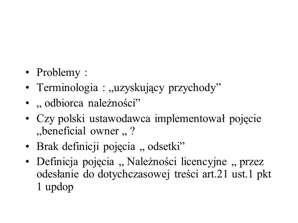 Problemy : Terminologia : uzyskujący przychody odbiorca należności Czy polski ustawodawca implementował pojęcie beneficial owner ? Brak definicji poję