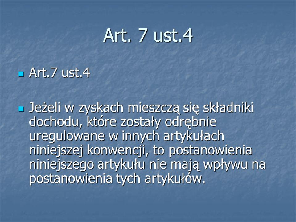 Art. 7 ust.4 Art.7 ust.4 Art.7 ust.4 Jeżeli w zyskach mieszczą się składniki dochodu, które zostały odrębnie uregulowane w innych artykułach niniejsze