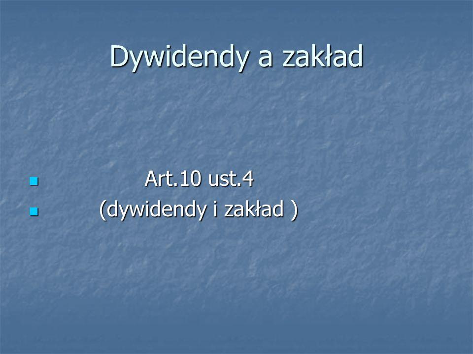 Dywidendy a zakład Art.10 ust.4 Art.10 ust.4 (dywidendy i zakład ) (dywidendy i zakład )