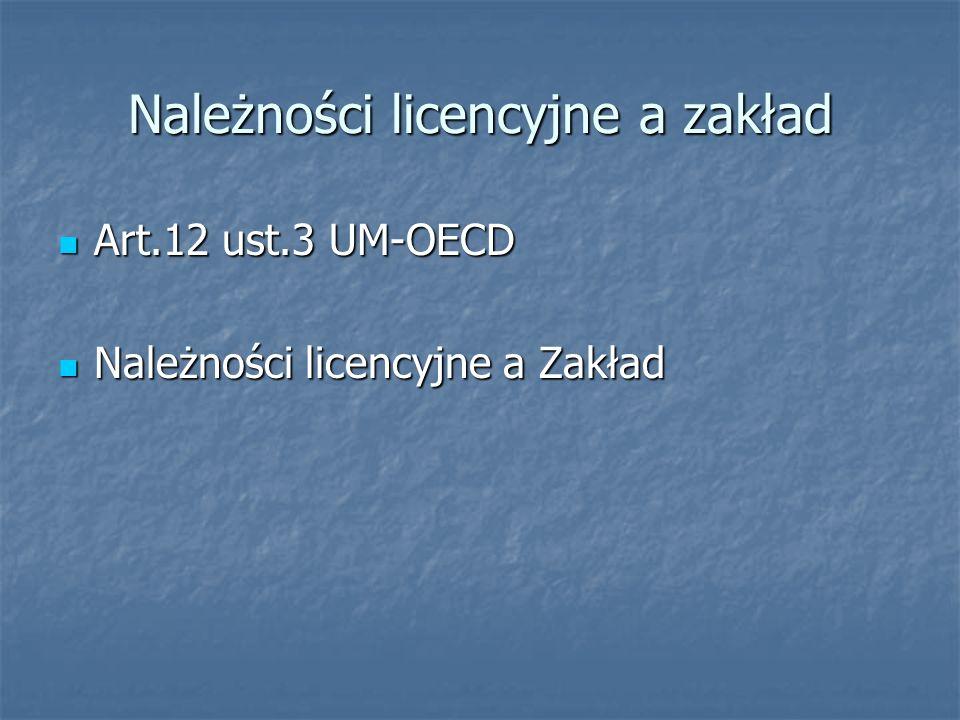 Należności licencyjne a zakład Art.12 ust.3 UM-OECD Art.12 ust.3 UM-OECD Należności licencyjne a Zakład Należności licencyjne a Zakład