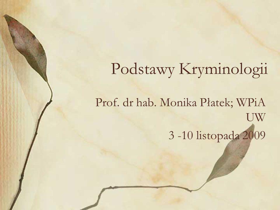 Podstawy Kryminologii Prof. dr hab. Monika Płatek; WPiA UW 3 -10 listopada 2009