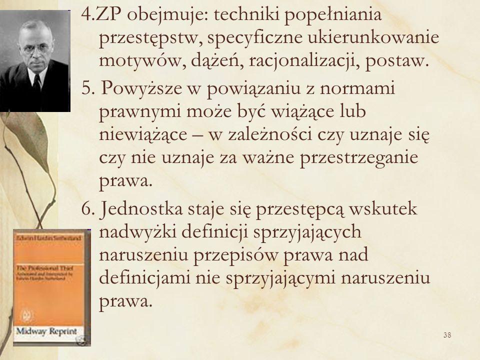 38 4.ZP obejmuje: techniki popełniania przestępstw, specyficzne ukierunkowanie motywów, dążeń, racjonalizacji, postaw. 5. Powyższe w powiązaniu z norm