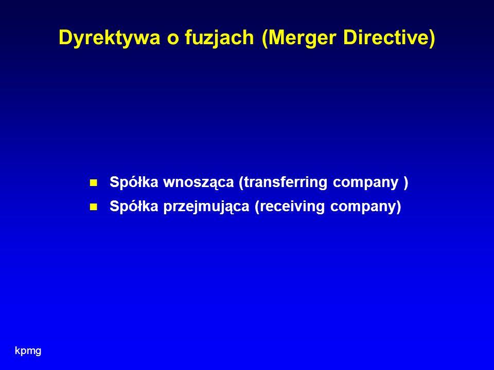 kpmg Dyrektywa o fuzjach (Merger Directive) Spółka wnosząca (transferring company ) Spółka przejmująca (receiving company)