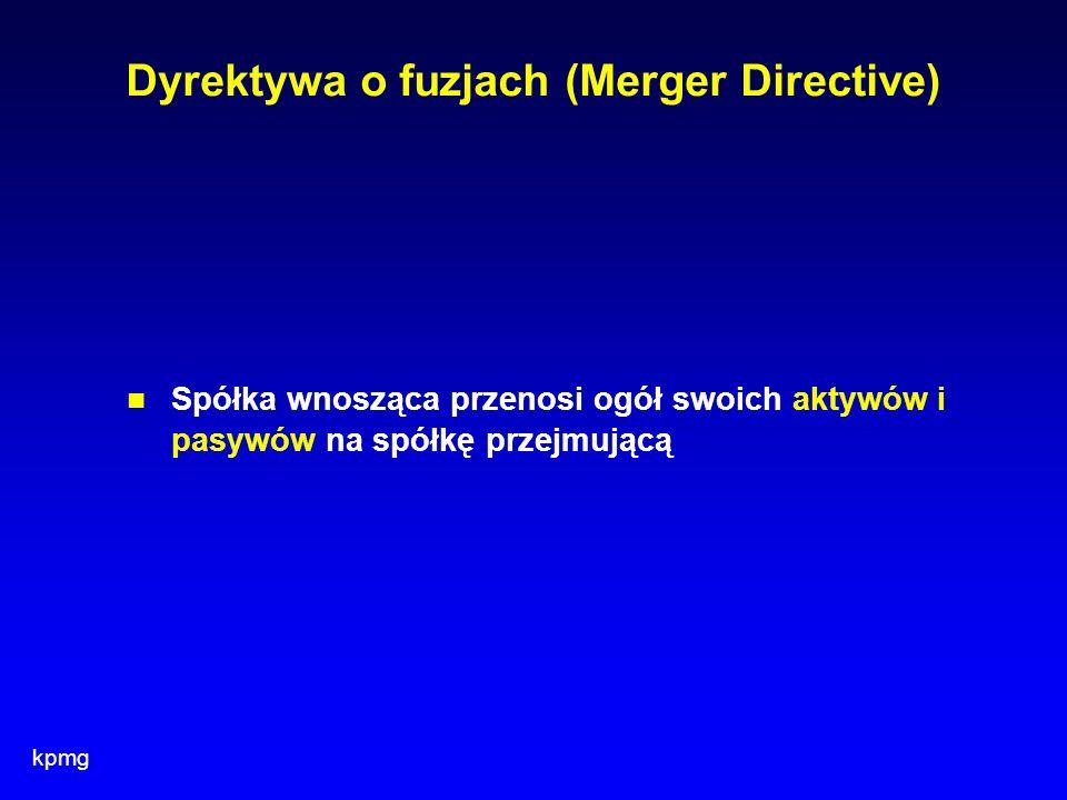 kpmg Dyrektywa o fuzjach (Merger Directive) Spółka wnosząca przenosi ogół swoich aktywów i pasywów na spółkę przejmującą