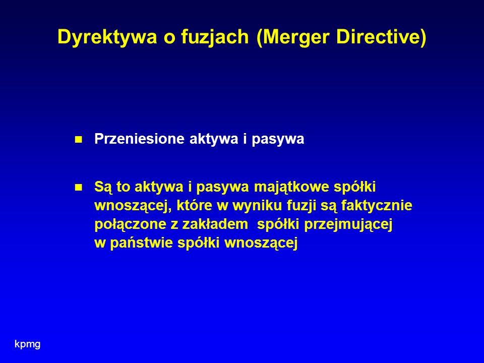 kpmg Dyrektywa o fuzjach (Merger Directive) Przeniesione aktywa i pasywa Są to aktywa i pasywa majątkowe spółki wnoszącej, które w wyniku fuzji są fak