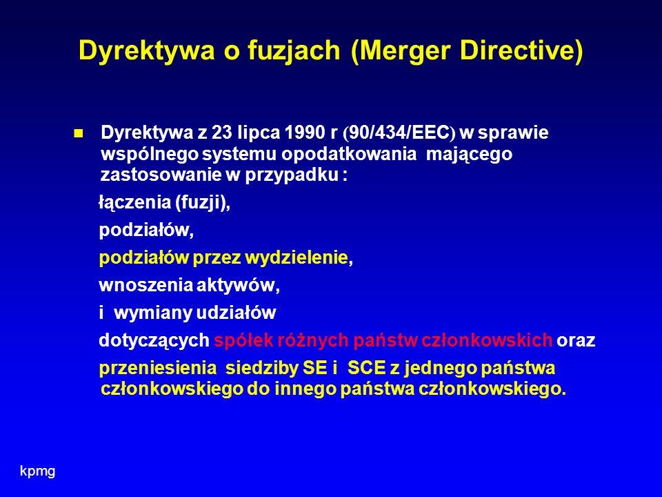 kpmg Dyrektywa o fuzjach (Merger Directive) Dyrektywa z 23 lipca 1990 r ( 90/434/EEC ) w sprawie wspólnego systemu opodatkowania mającego zastosowanie