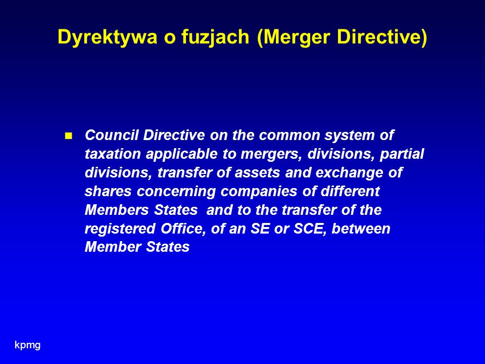 kpmg Dyrektywa o fuzjach (Merger Directive) Council Directive on the common system of taxation applicable to mergers, divisions, partial divisions, tr