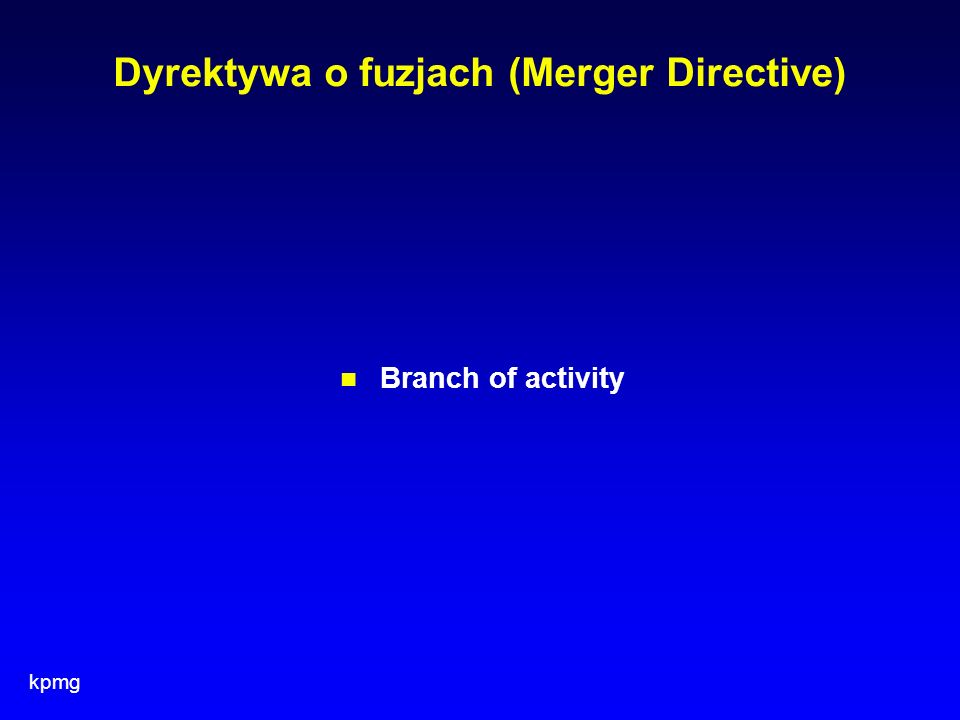kpmg Dyrektywa o fuzjach (Merger Directive) Branch of activity