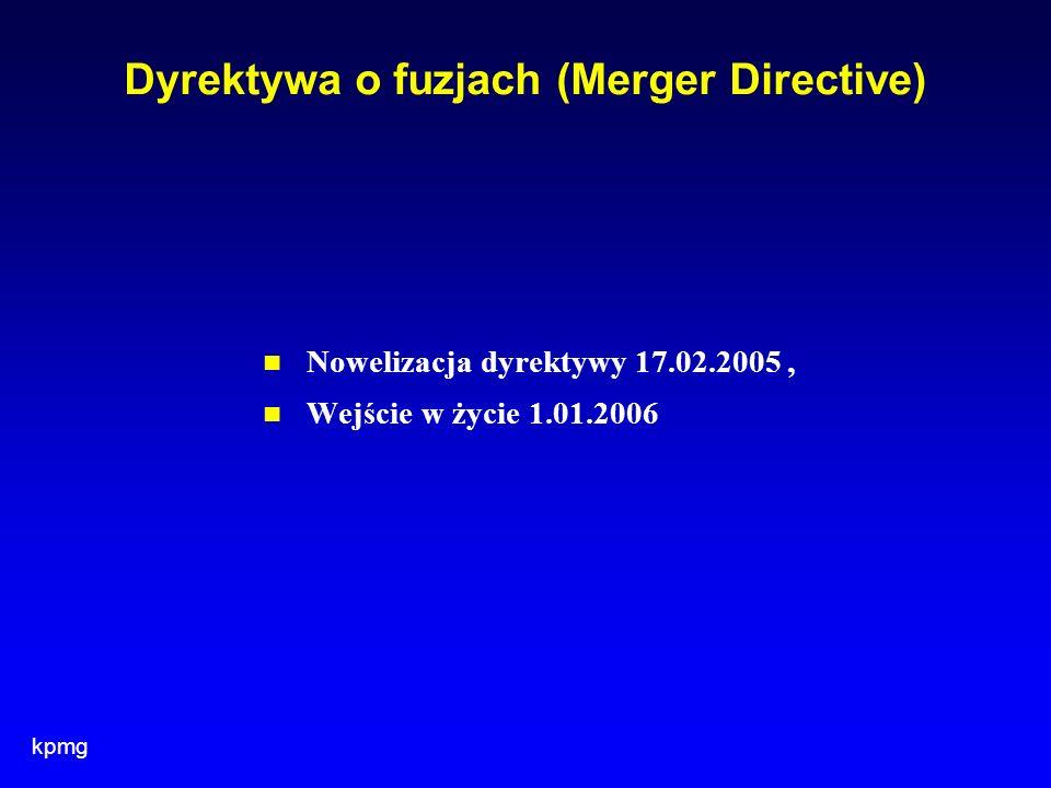 kpmg Dyrektywa o fuzjach (Merger Directive) Nowelizacja dyrektywy 17.02.2005, Wejście w życie 1.01.2006
