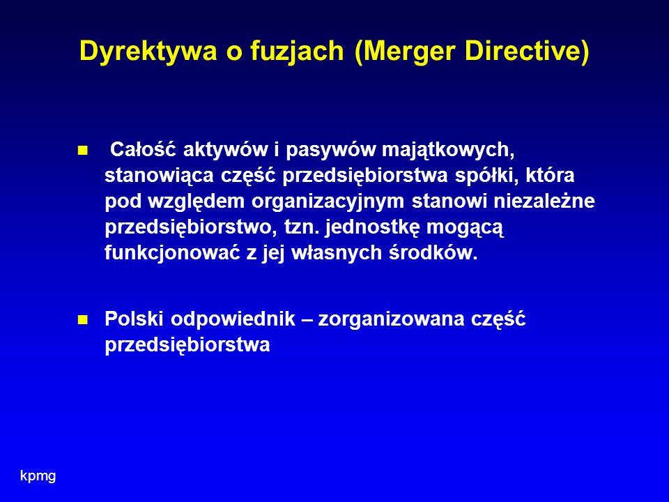 kpmg Dyrektywa o fuzjach (Merger Directive) Całość aktywów i pasywów majątkowych, stanowiąca część przedsiębiorstwa spółki, która pod względem organiz