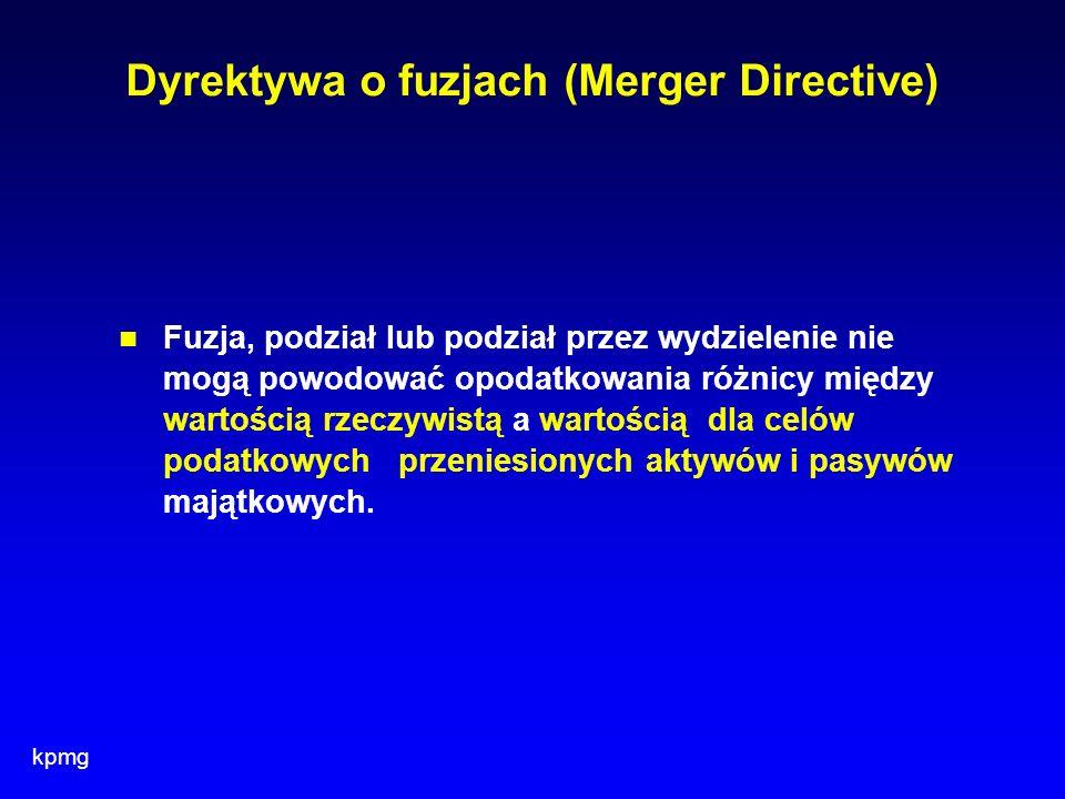 kpmg Dyrektywa o fuzjach (Merger Directive) Fuzja, podział lub podział przez wydzielenie nie mogą powodować opodatkowania różnicy między wartością rze