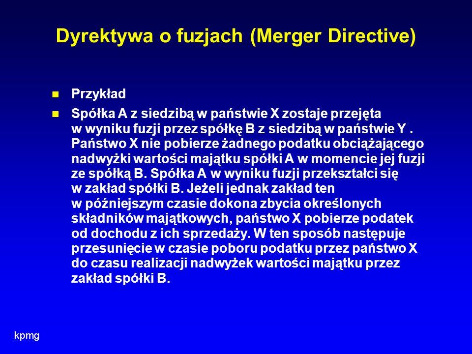 kpmg Dyrektywa o fuzjach (Merger Directive) Przykład Spółka A z siedzibą w państwie X zostaje przejęta w wyniku fuzji przez spółkę B z siedzibą w pańs