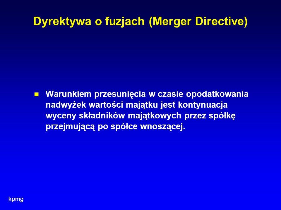 kpmg Dyrektywa o fuzjach (Merger Directive) Warunkiem przesunięcia w czasie opodatkowania nadwyżek wartości majątku jest kontynuacja wyceny składników