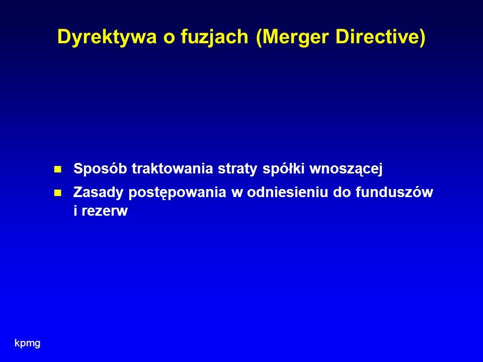 kpmg Dyrektywa o fuzjach (Merger Directive) Sposób traktowania straty spółki wnoszącej Zasady postępowania w odniesieniu do funduszów i rezerw