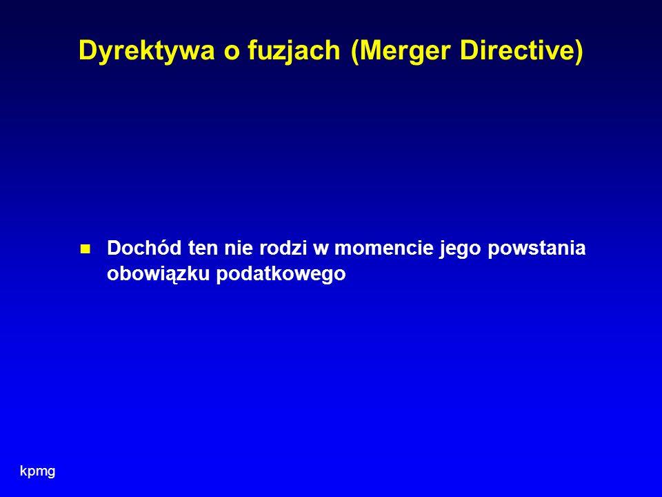 kpmg Dyrektywa o fuzjach (Merger Directive) Dochód ten nie rodzi w momencie jego powstania obowiązku podatkowego