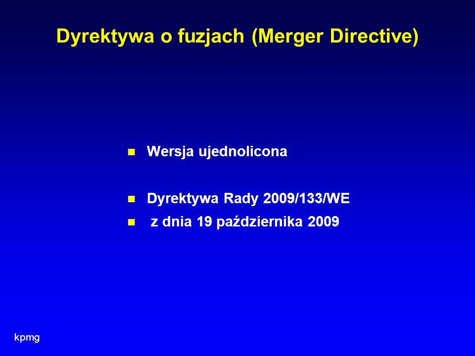 kpmg Dyrektywa o fuzjach (Merger Directive) Wersja ujednolicona Dyrektywa Rady 2009/133/WE z dnia 19 października 2009