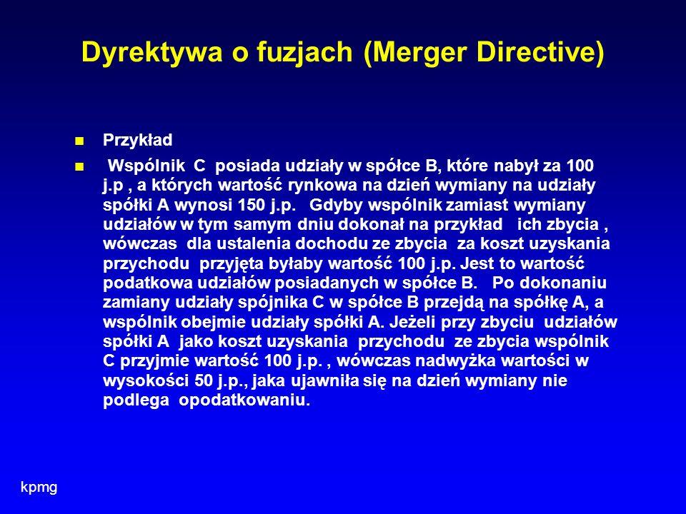 kpmg Dyrektywa o fuzjach (Merger Directive) Przykład Wspólnik C posiada udziały w spółce B, które nabył za 100 j.p, a których wartość rynkowa na dzień