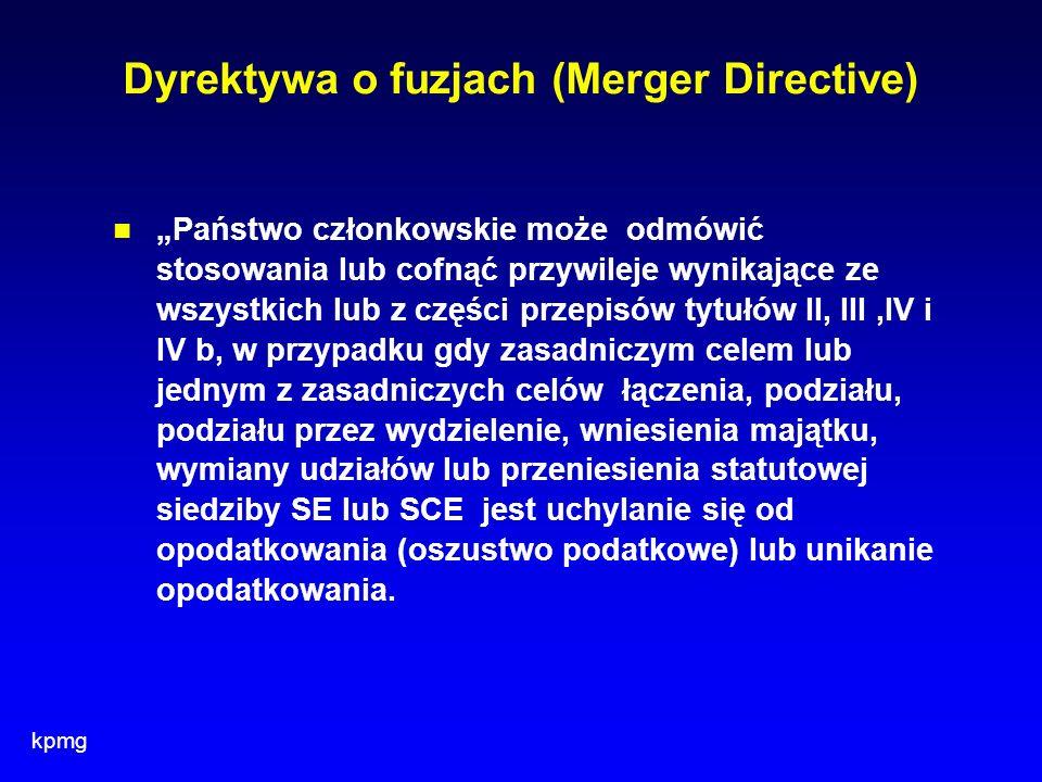 kpmg Dyrektywa o fuzjach (Merger Directive) Państwo członkowskie może odmówić stosowania lub cofnąć przywileje wynikające ze wszystkich lub z części p