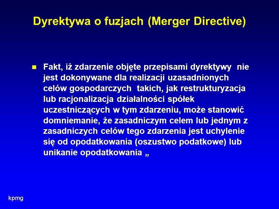 kpmg Dyrektywa o fuzjach (Merger Directive) Fakt, iż zdarzenie objęte przepisami dyrektywy nie jest dokonywane dla realizacji uzasadnionych celów gosp