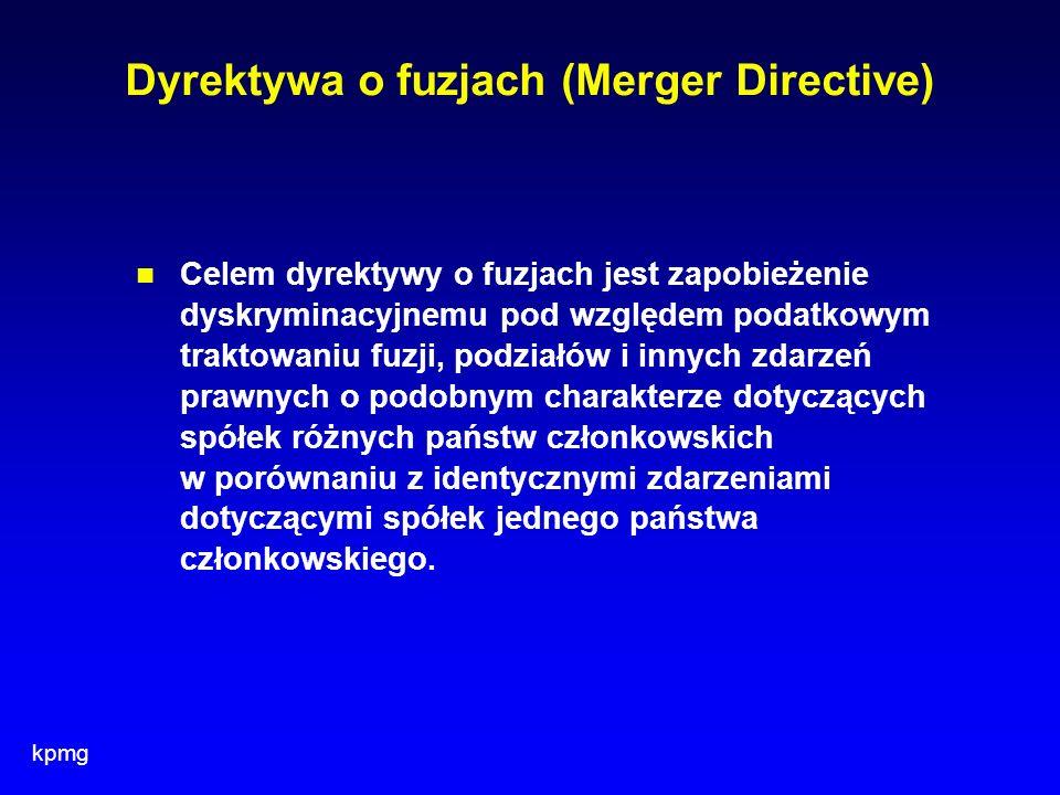 kpmg Dyrektywa o fuzjach (Merger Directive) Celem dyrektywy o fuzjach jest zapobieżenie dyskryminacyjnemu pod względem podatkowym traktowaniu fuzji, p