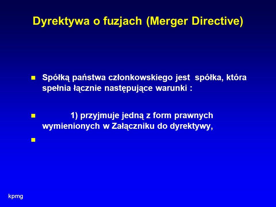 kpmg Dyrektywa o fuzjach (Merger Directive) Spółką państwa członkowskiego jest spółka, która spełnia łącznie następujące warunki : 1) przyjmuje jedną