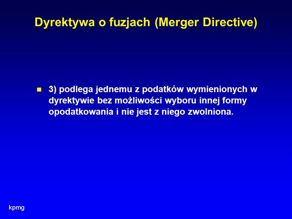 kpmg Dyrektywa o fuzjach (Merger Directive) 3) podlega jednemu z podatków wymienionych w dyrektywie bez możliwości wyboru innej formy opodatkowania i