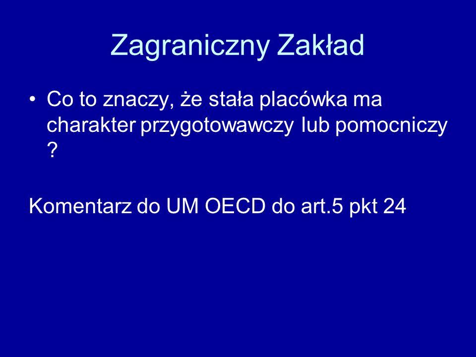 Zagraniczny Zakład Co to znaczy, że stała placówka ma charakter przygotowawczy lub pomocniczy ? Komentarz do UM OECD do art.5 pkt 24