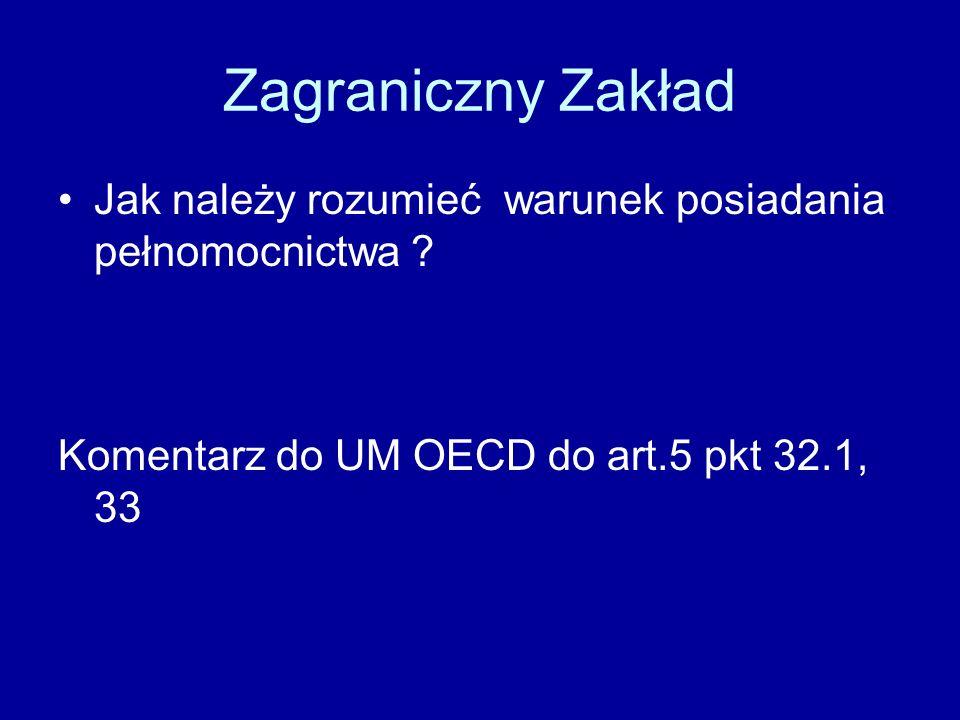 Zagraniczny Zakład Jak należy rozumieć warunek posiadania pełnomocnictwa ? Komentarz do UM OECD do art.5 pkt 32.1, 33