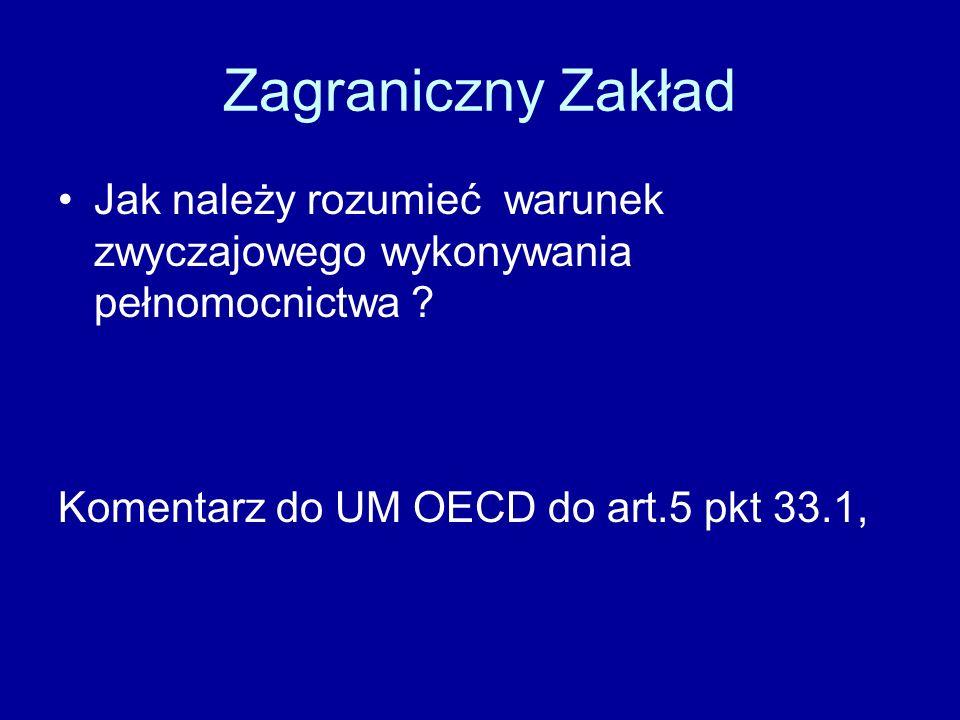 Zagraniczny Zakład Jak należy rozumieć warunek zwyczajowego wykonywania pełnomocnictwa ? Komentarz do UM OECD do art.5 pkt 33.1,