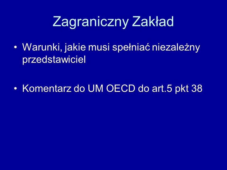Zagraniczny Zakład Warunki, jakie musi spełniać niezależny przedstawiciel Komentarz do UM OECD do art.5 pkt 38