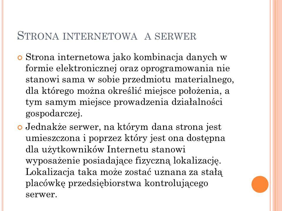 S TRONA INTERNETOWA A SERWER Strona internetowa jako kombinacja danych w formie elektronicznej oraz oprogramowania nie stanowi sama w sobie przedmiotu