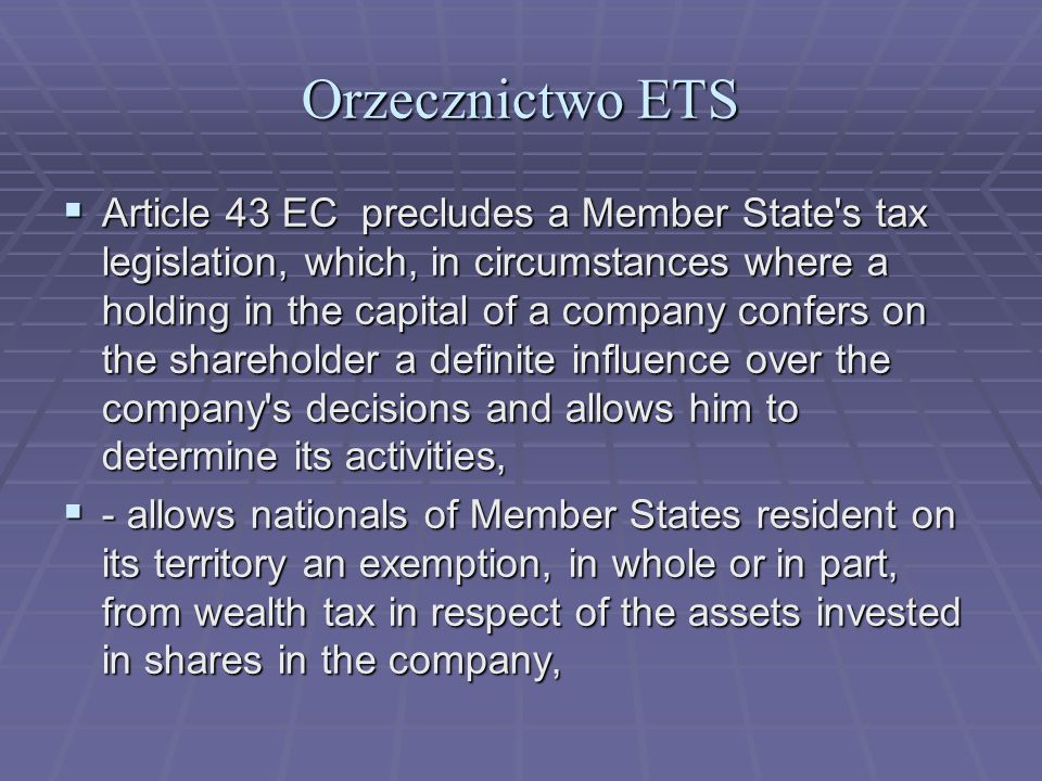 Orzecznictwo ETS Article 43 EC precludes a Member State's tax legislation, which, in circumstances where a holding in the capital of a company confers